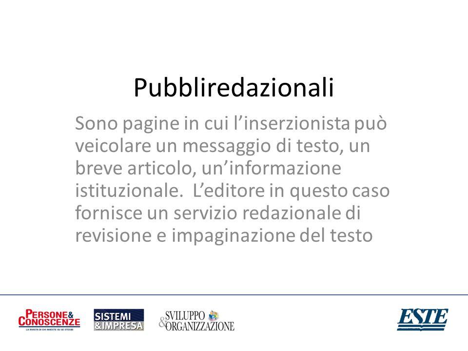 Pubbliredazionali Sono pagine in cui linserzionista può veicolare un messaggio di testo, un breve articolo, uninformazione istituzionale. Leditore in