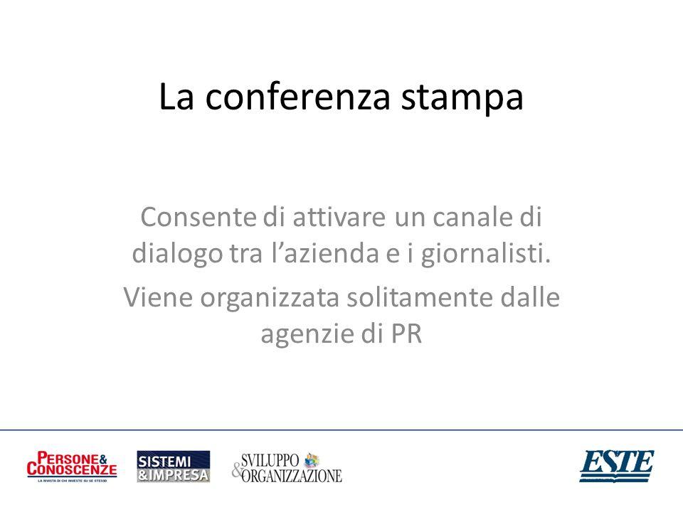 La conferenza stampa Consente di attivare un canale di dialogo tra lazienda e i giornalisti. Viene organizzata solitamente dalle agenzie di PR