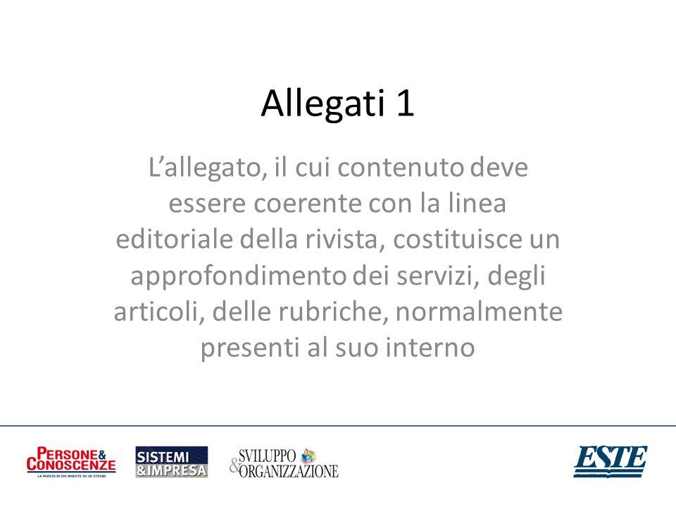 Allegati 1 Lallegato, il cui contenuto deve essere coerente con la linea editoriale della rivista, costituisce un approfondimento dei servizi, degli a
