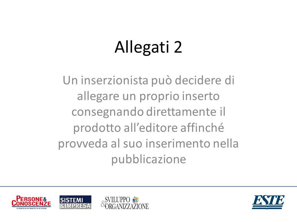 Allegati 2 Un inserzionista può decidere di allegare un proprio inserto consegnando direttamente il prodotto alleditore affinché provveda al suo inser