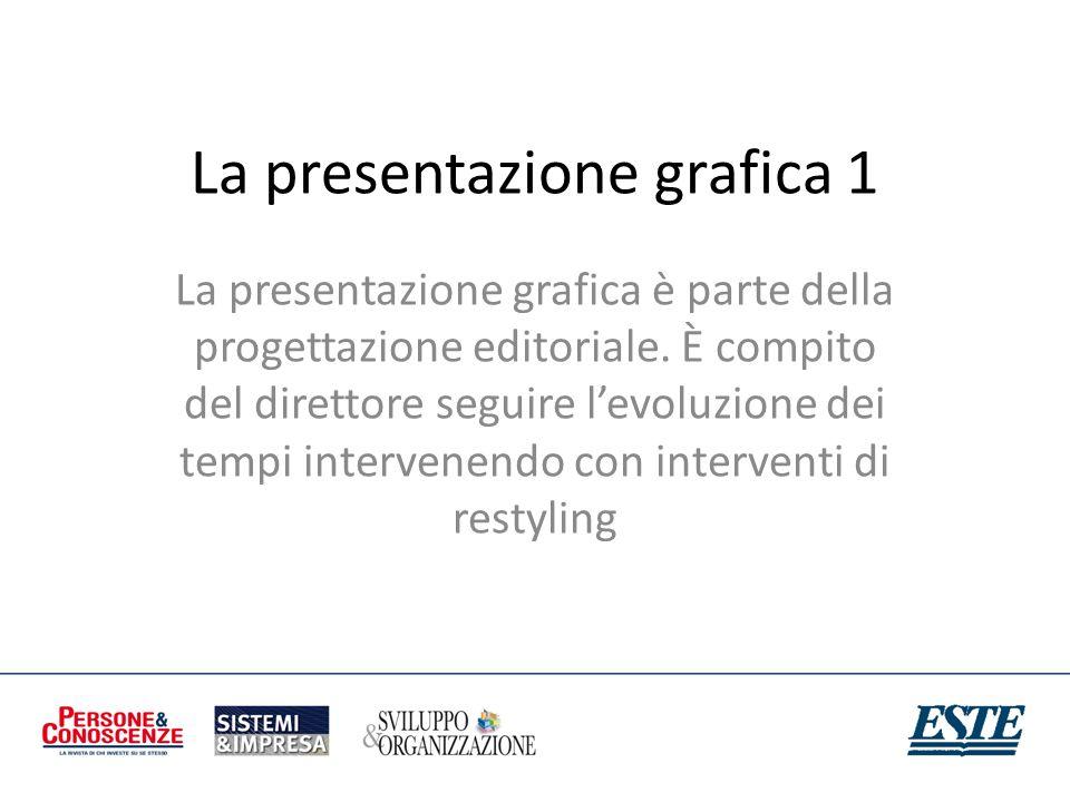 La presentazione grafica 1 La presentazione grafica è parte della progettazione editoriale. È compito del direttore seguire levoluzione dei tempi inte
