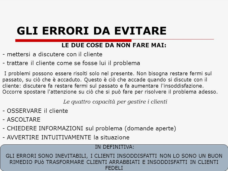 36 GLI ERRORI DA EVITARE LE DUE COSE DA NON FARE MAI: mettersi a discutere con il cliente - trattare il cliente come se fosse lui il problema I proble