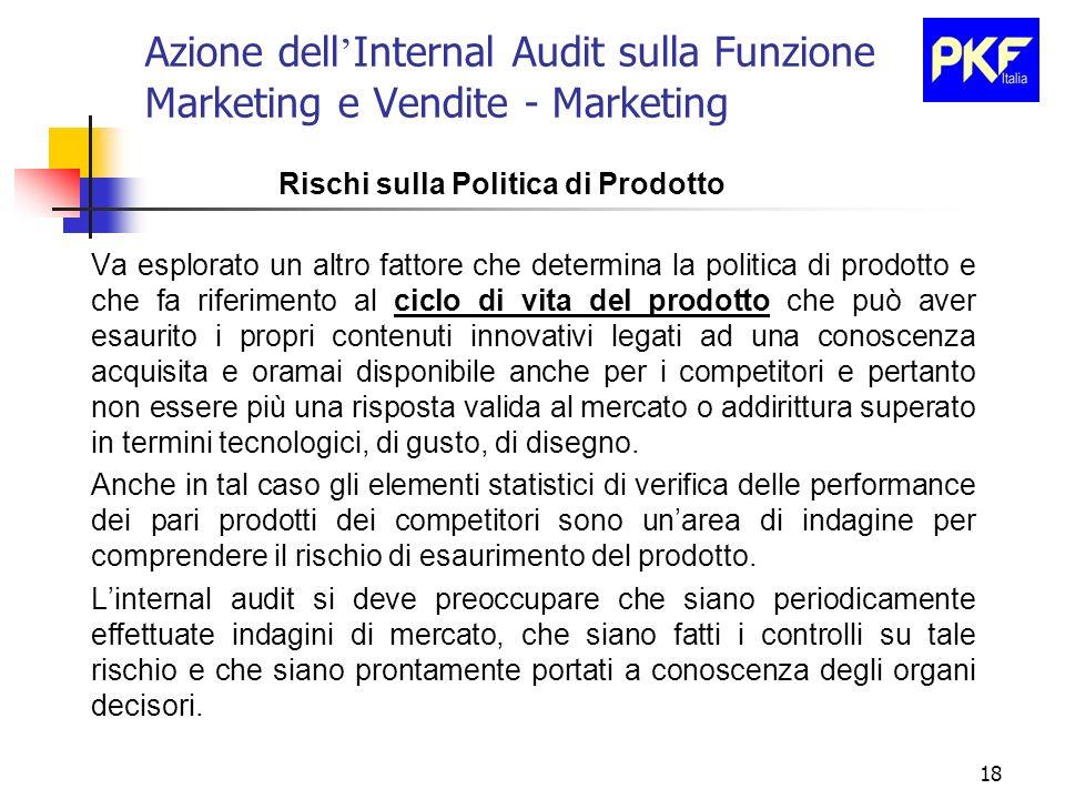 18 Azione dell Internal Audit sulla Funzione Marketing e Vendite - Marketing Rischi sulla Politica di Prodotto Va esplorato un altro fattore che deter