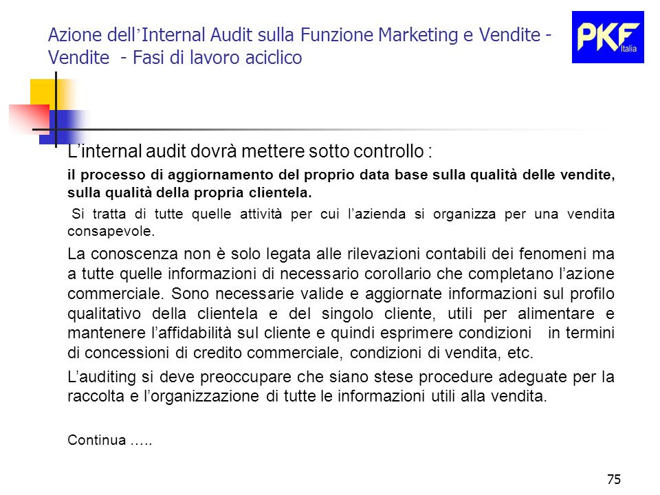75 Azione dell Internal Audit sulla Funzione Marketing e Vendite - Vendite - Fasi di lavoro aciclico Linternal audit dovrà mettere sotto controllo : i