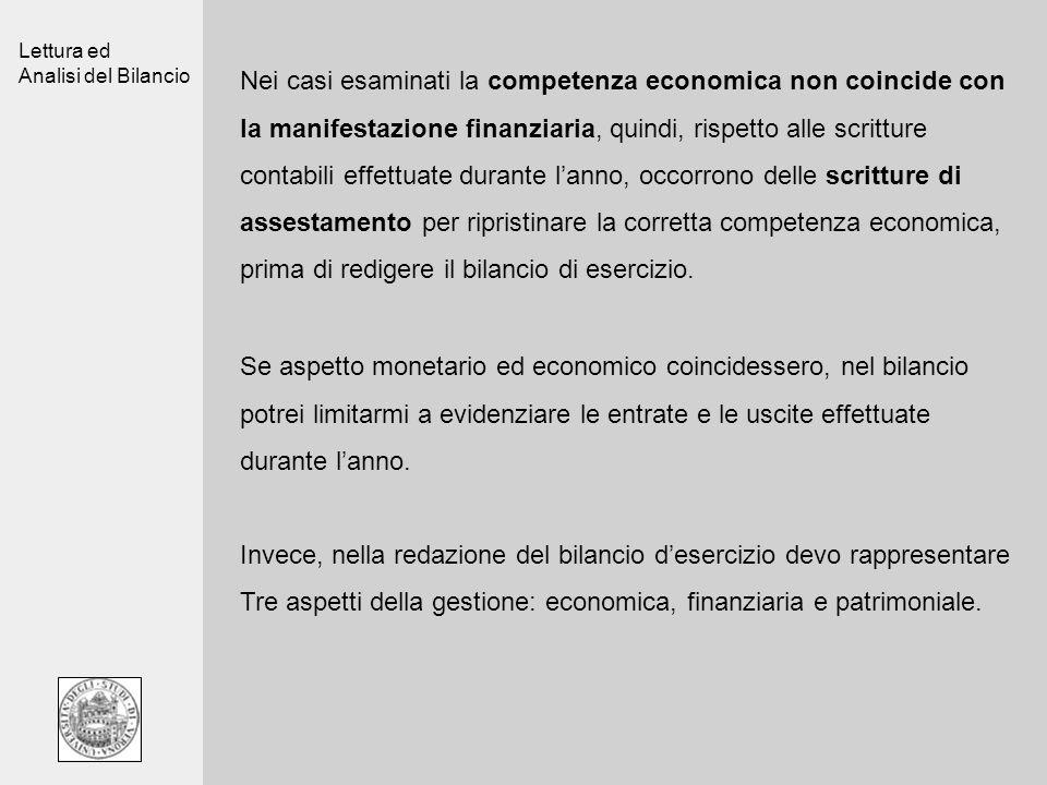 Lettura ed Analisi del Bilancio Nei casi esaminati la competenza economica non coincide con la manifestazione finanziaria, quindi, rispetto alle scrit