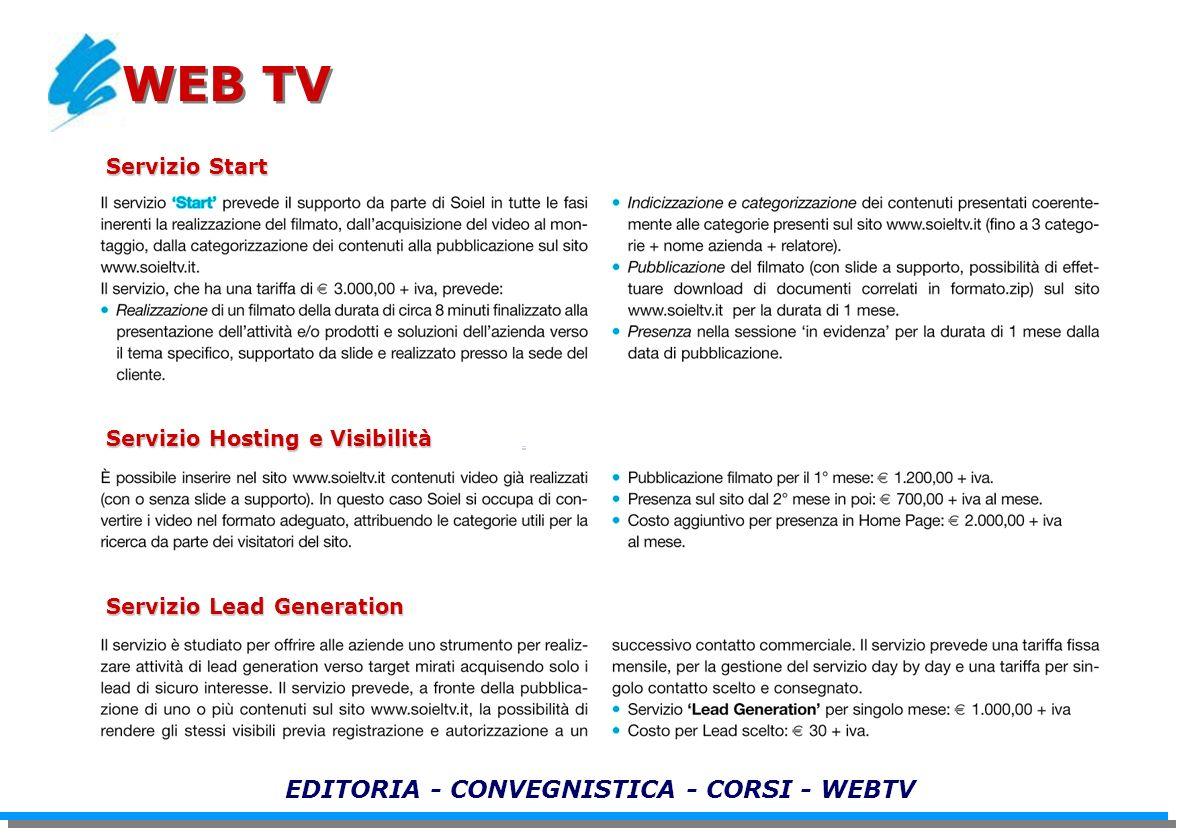 EDITORIA - CONVEGNISTICA - CORSI - WEBTV WEB TV Servizio Start Servizio Hosting e Visibilità Servizio Lead Generation