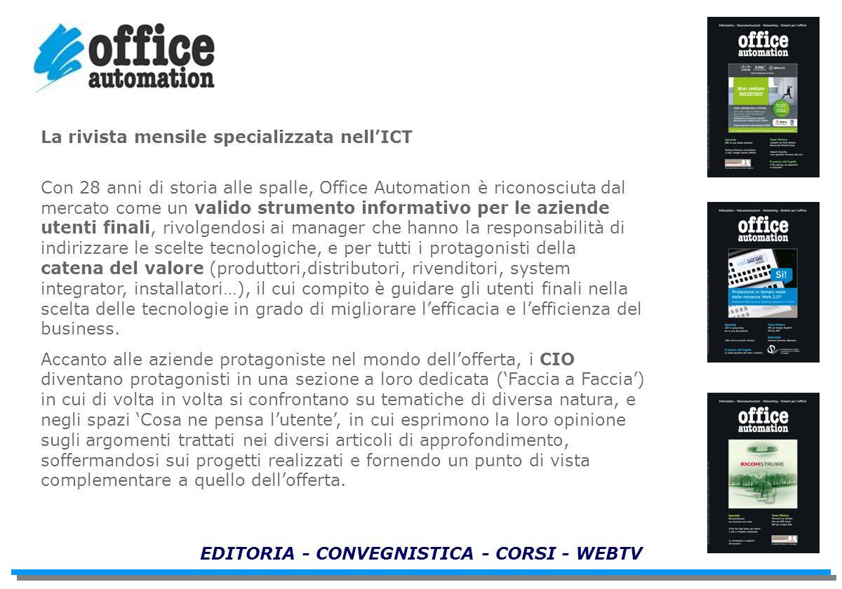 EDITORIA - CONVEGNISTICA - CORSI - WEBTV La rivista mensile specializzata nellICT Con 28 anni di storia alle spalle, Office Automation è riconosciuta