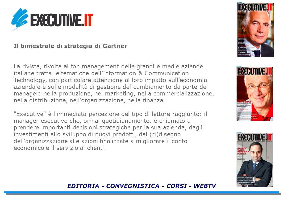 EDITORIA - CONVEGNISTICA - CORSI - WEBTV Il bimestrale di strategia di Gartner La rivista, rivolta al top management delle grandi e medie aziende ital
