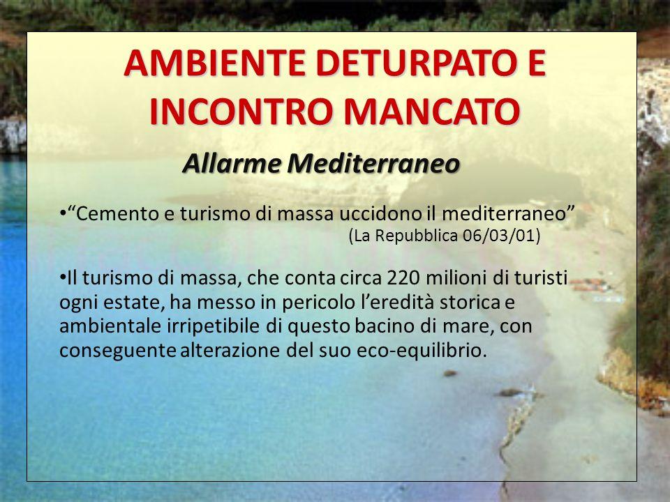 Cemento e turismo di massa uccidono il mediterraneo (La Repubblica 06/03/01) Il turismo di massa, che conta circa 220 milioni di turisti ogni estate,