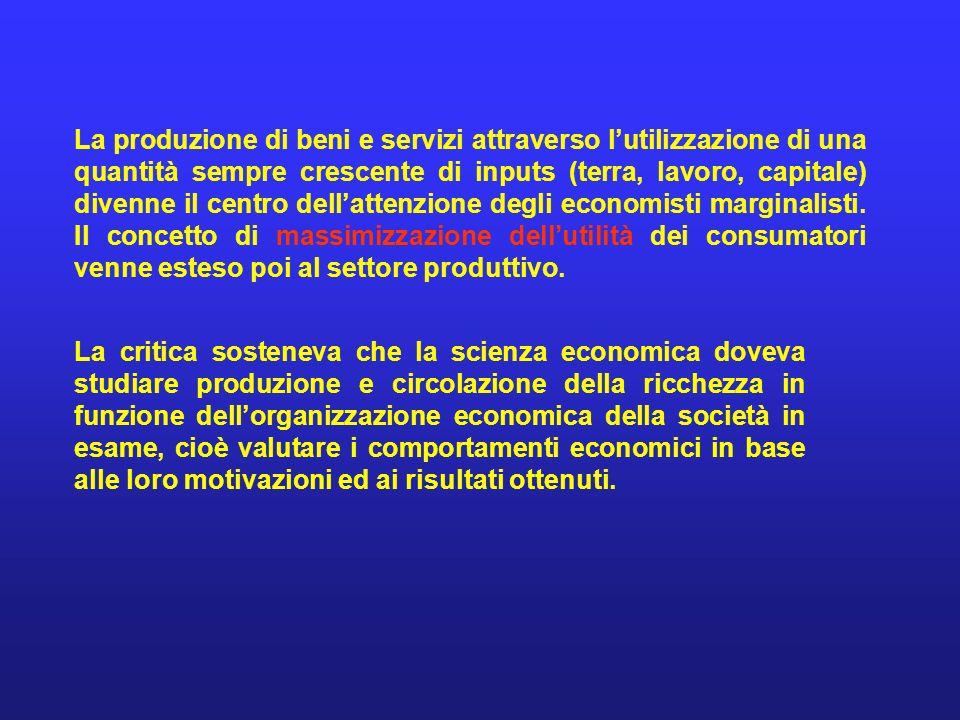 La produzione di beni e servizi attraverso lutilizzazione di una quantità sempre crescente di inputs (terra, lavoro, capitale) divenne il centro dellattenzione degli economisti marginalisti.