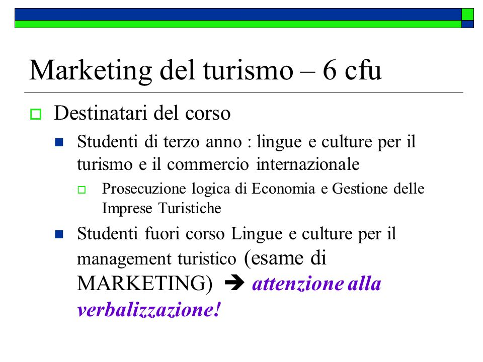 Marketing del turismo – 6 cfu Destinatari del corso Studenti di terzo anno : lingue e culture per il turismo e il commercio internazionale Prosecuzion