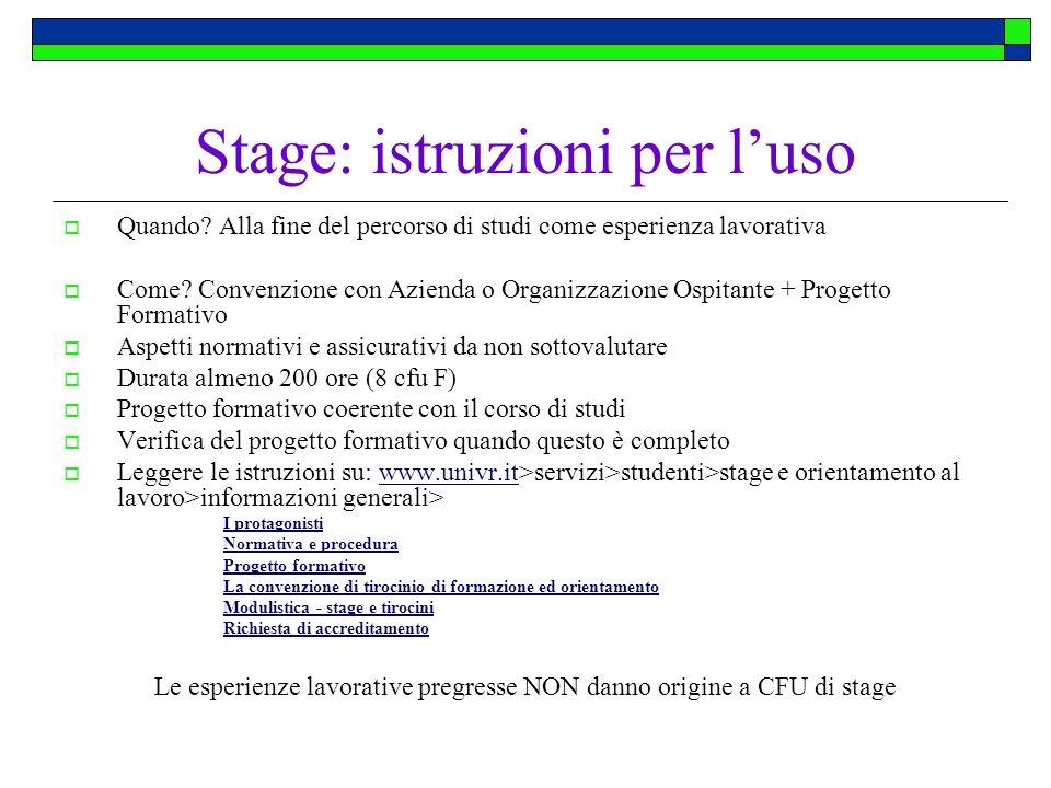 Stage: istruzioni per luso Quando? Alla fine del percorso di studi come esperienza lavorativa Come? Convenzione con Azienda o Organizzazione Ospitante