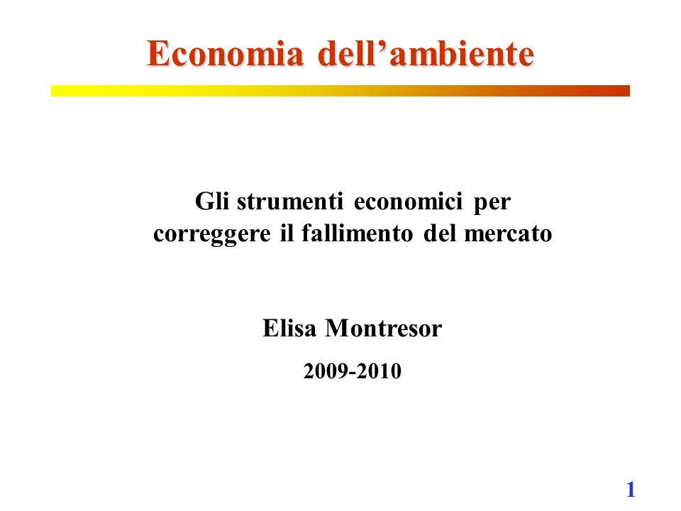 1 Economia dellambiente Gli strumenti economici per correggere il fallimento del mercato Elisa Montresor 2009-2010