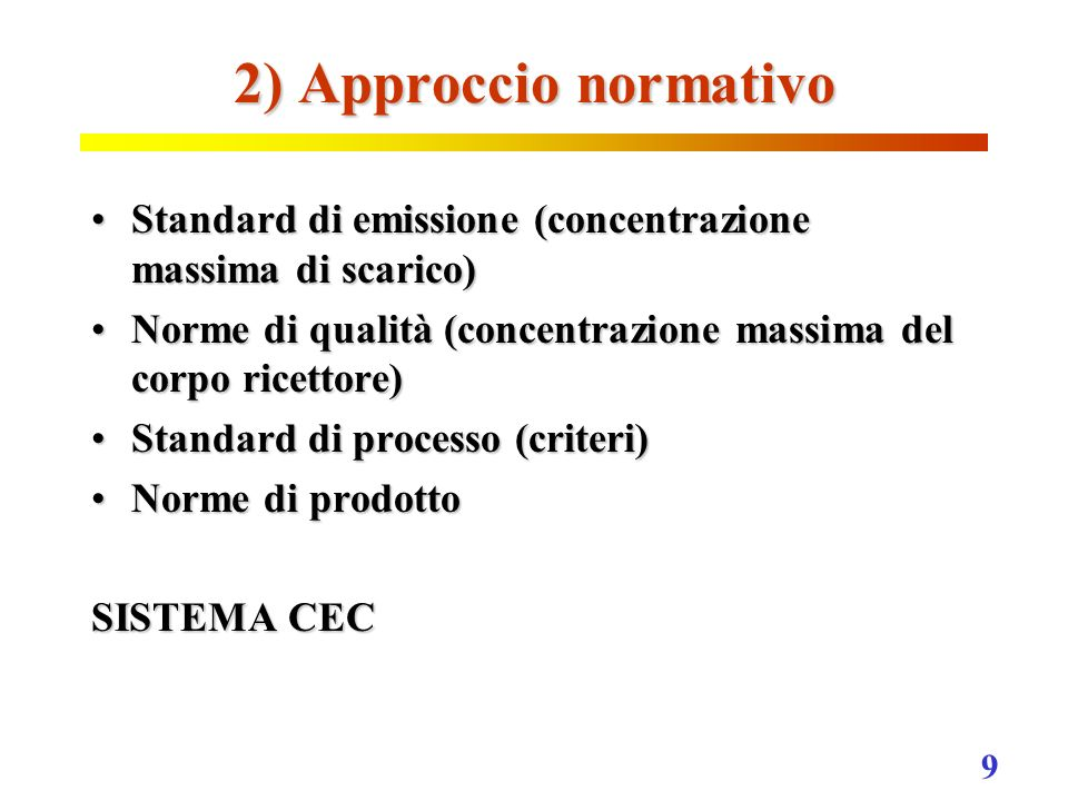 9 2) Approccio normativo Standard di emissione (concentrazione massima di scarico)Standard di emissione (concentrazione massima di scarico) Norme di q