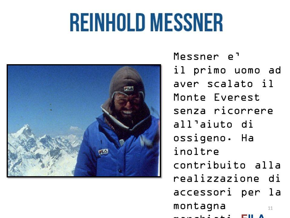 Messner e il primo uomo ad aver scalato il Monte Everest senza ricorrere allaiuto di ossigeno. Ha inoltre contribuito alla realizzazione di accessori