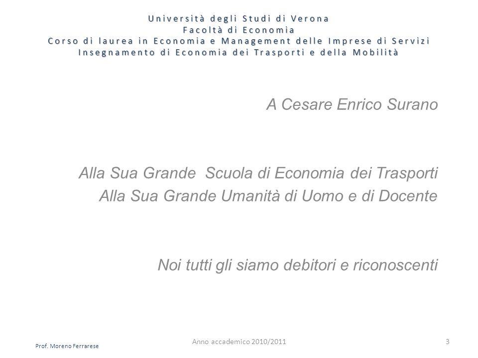 4 Università degli Studi di Verona Facoltà di Economia Corso di laurea in Economia e Management delle Imprese di Servizi Insegnamento di Economia dei Trasporti e della Mobilità Anno accademico 2010/2011 LEZIONE DEL 6 OTTOBRE 2010