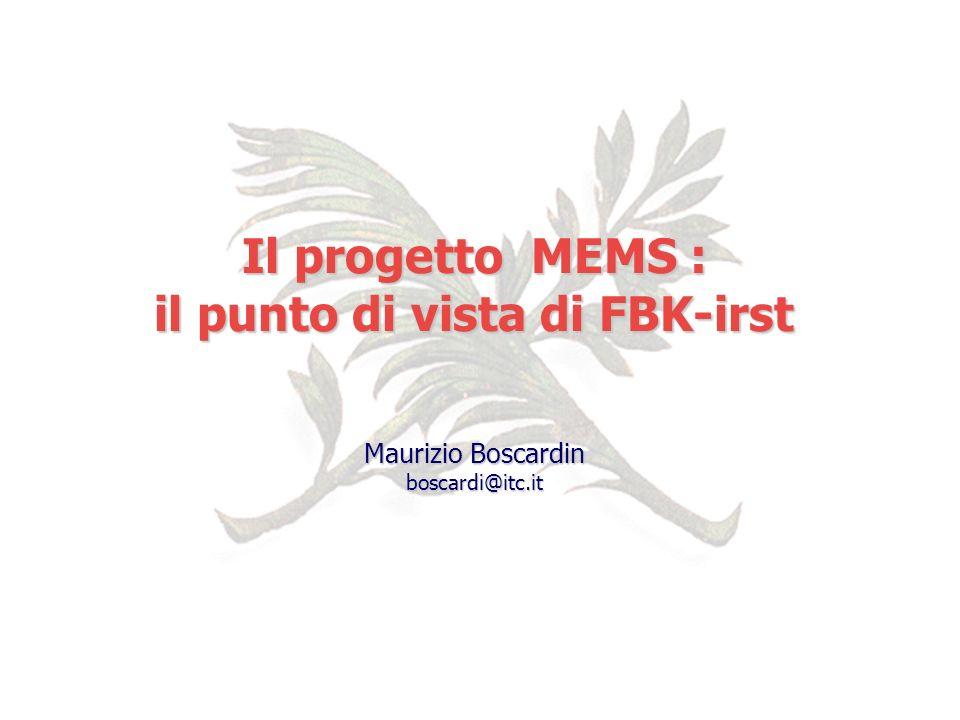 Il progetto MEMS : il punto di vista di FBK-irst Maurizio Boscardin boscardi@itc.it