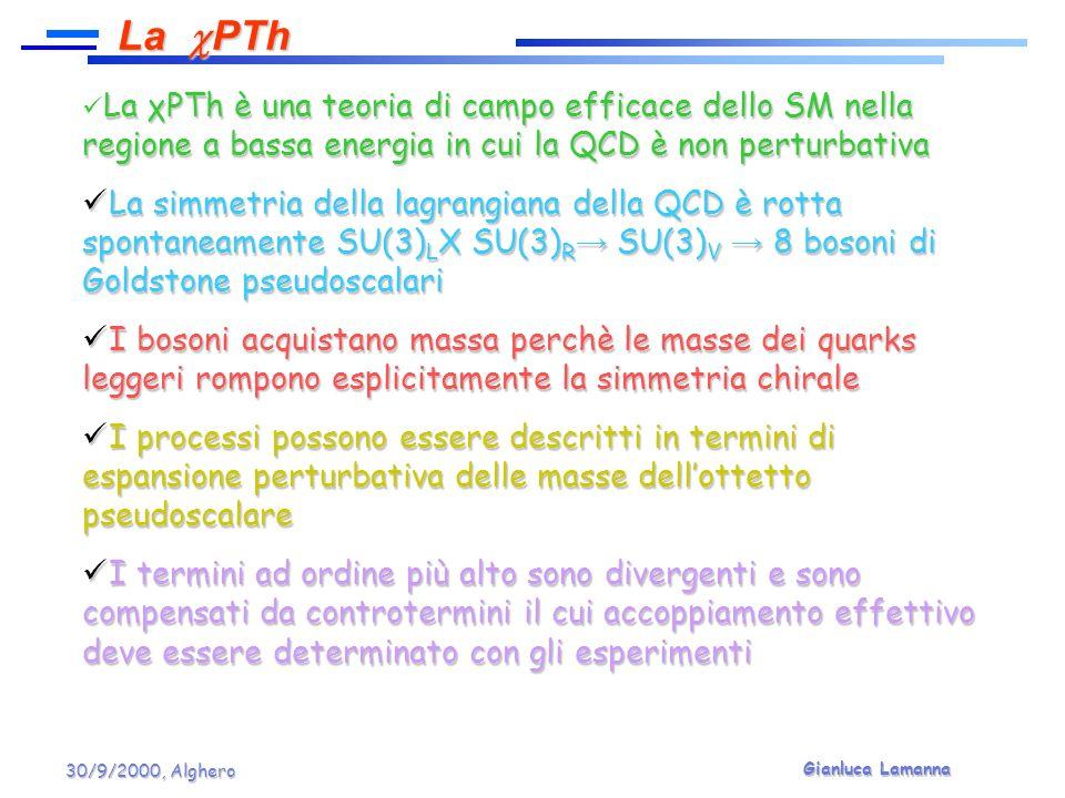 Gianluca Lamanna 30/9/2000, Alghero La χPTh è una teoria di campo efficace dello SM nella regione a bassa energia in cui la QCD è non perturbativa La