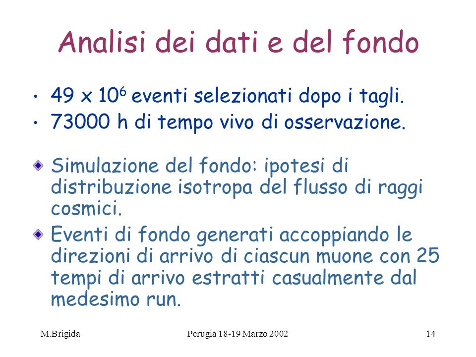 M.BrigidaPerugia 18-19 Marzo 200214 Analisi dei dati e del fondo 49 x 10 6 eventi selezionati dopo i tagli. 73000 h di tempo vivo di osservazione. Sim