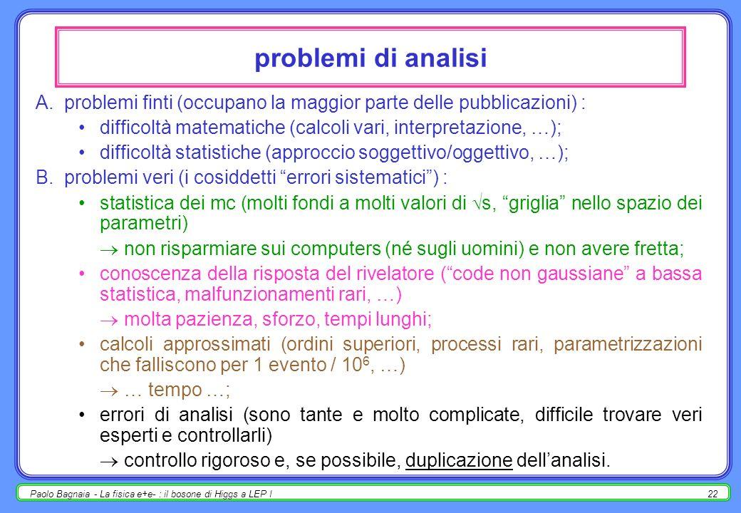 Paolo Bagnaia - La fisica e+e- : il bosone di Higgs a LEP I21 le distribuzioni statistiche reali nella vita reale, gli eventi non seguono le distribuz