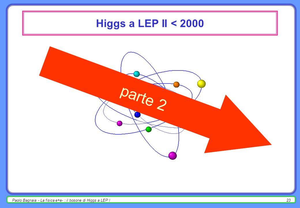 Paolo Bagnaia - La fisica e+e- : il bosone di Higgs a LEP I22 problemi di analisi A.problemi finti (occupano la maggior parte delle pubblicazioni) : d