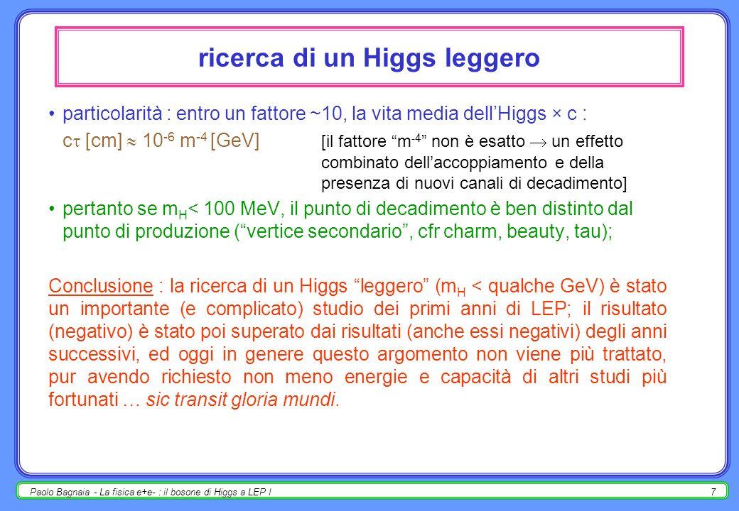 Paolo Bagnaia - La fisica e+e- : il bosone di Higgs a LEP I6 H ??? [dipende da m H ] per 0<m H <100 GeV, molti regimi, a seconda di m H ; i 3 BR più g