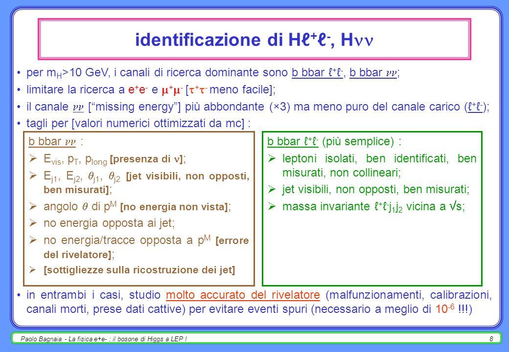 Paolo Bagnaia - La fisica e+e- : il bosone di Higgs a LEP I7 ricerca di un Higgs leggero particolarità : entro un fattore ~10, la vita media dellHiggs