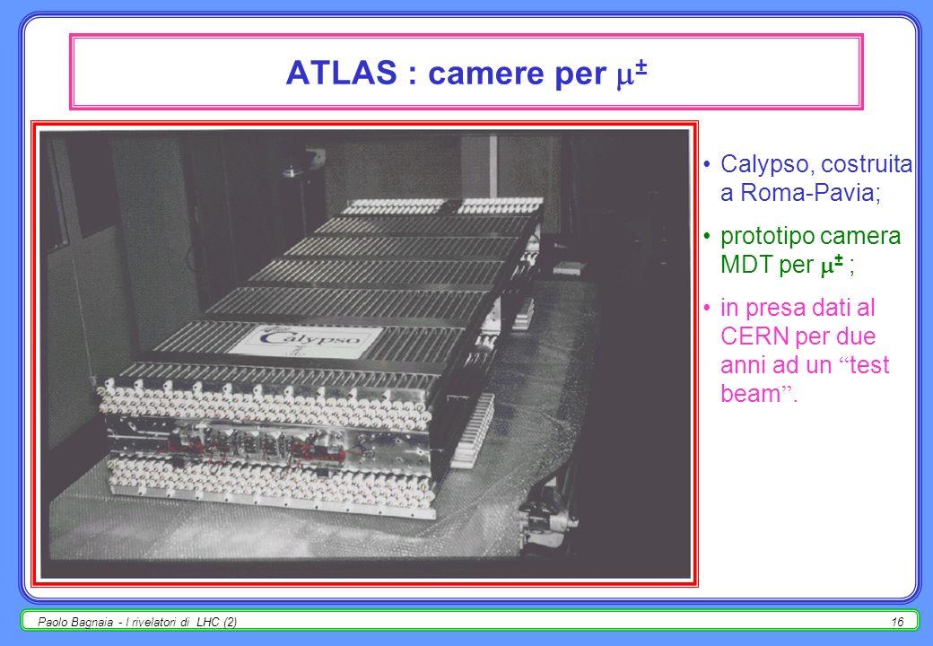 Paolo Bagnaia - I rivelatori di LHC (2)15 ATLAS : camere MDT per ± MDT : Monitored Drift Tube ; schema di una camera; principio di funzionamento.