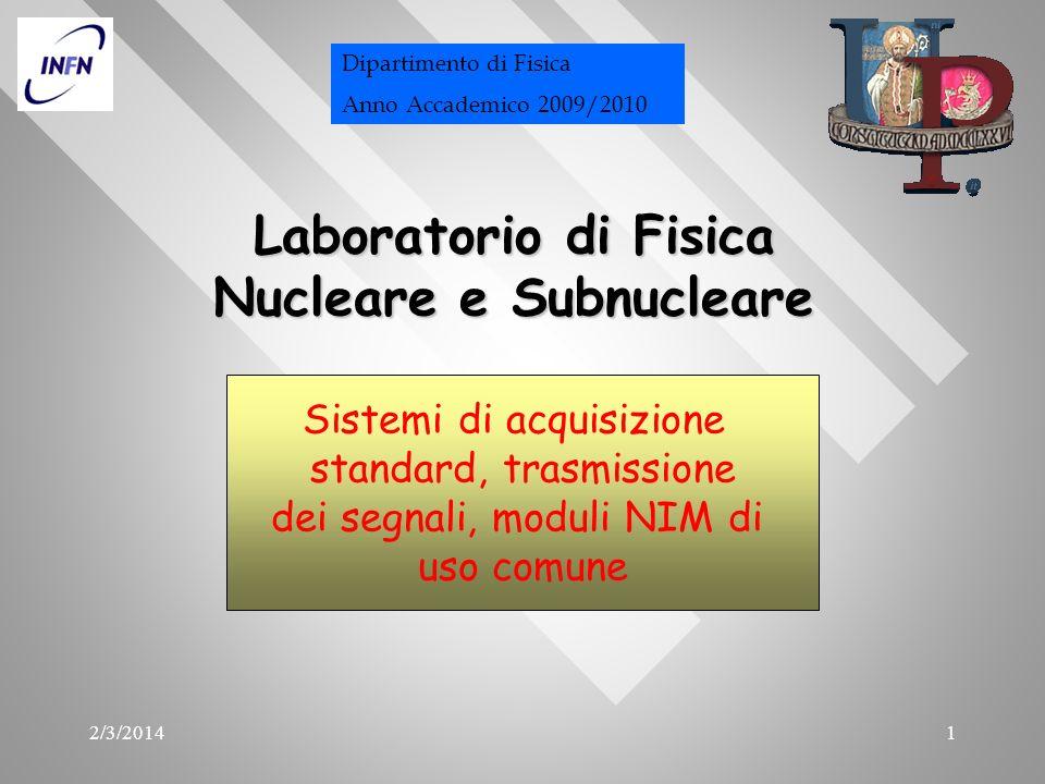 2/3/20141 Laboratorio di Fisica Nucleare e Subnucleare Sistemi di acquisizione standard, trasmissione dei segnali, moduli NIM di uso comune Dipartimen