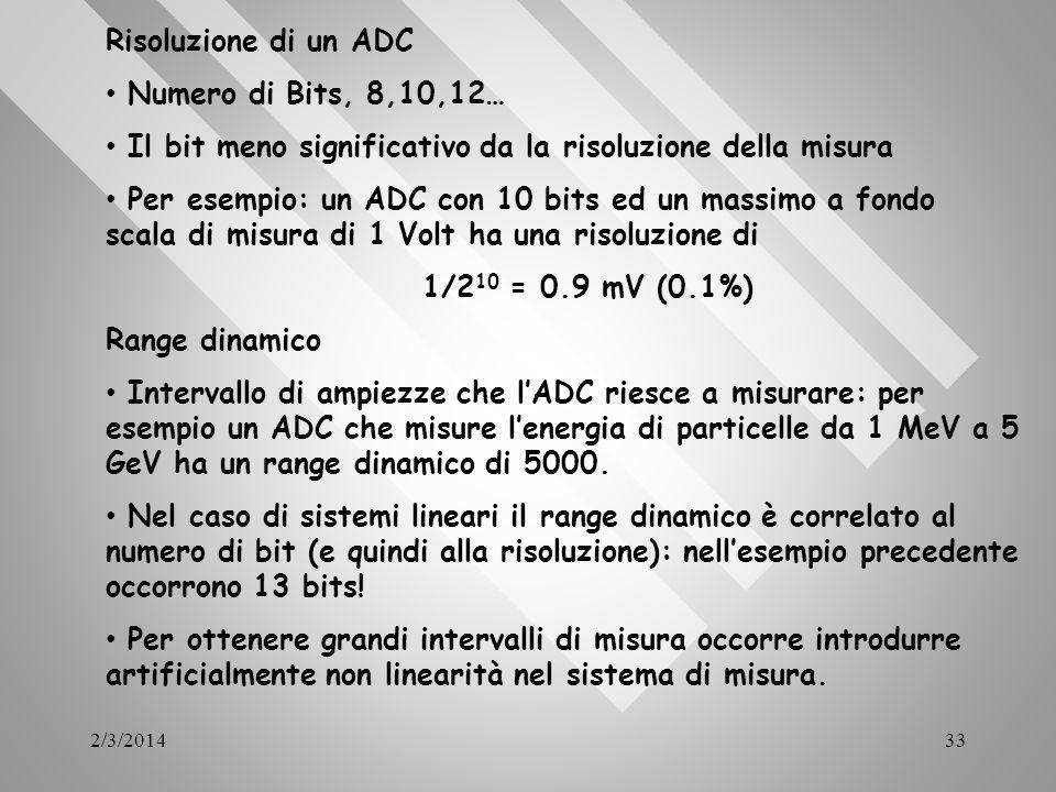 2/3/201433 Risoluzione di un ADC Numero di Bits, 8,10,12… Il bit meno significativo da la risoluzione della misura Per esempio: un ADC con 10 bits ed