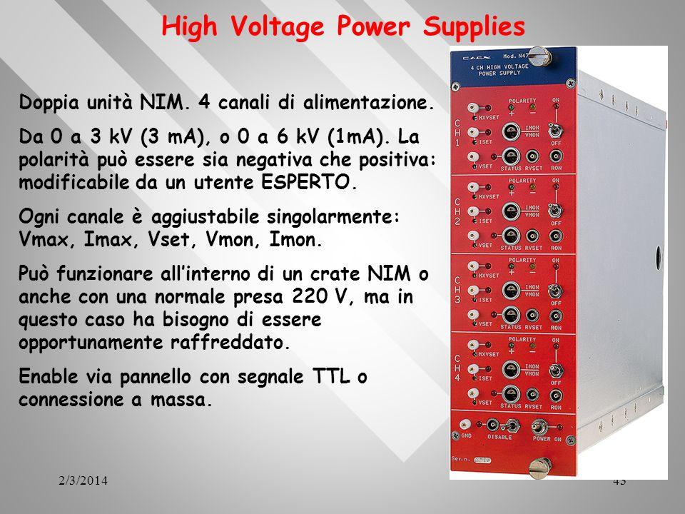 2/3/201443 Doppia unità NIM. 4 canali di alimentazione. Da 0 a 3 kV (3 mA), o 0 a 6 kV (1mA). La polarità può essere sia negativa che positiva: modifi