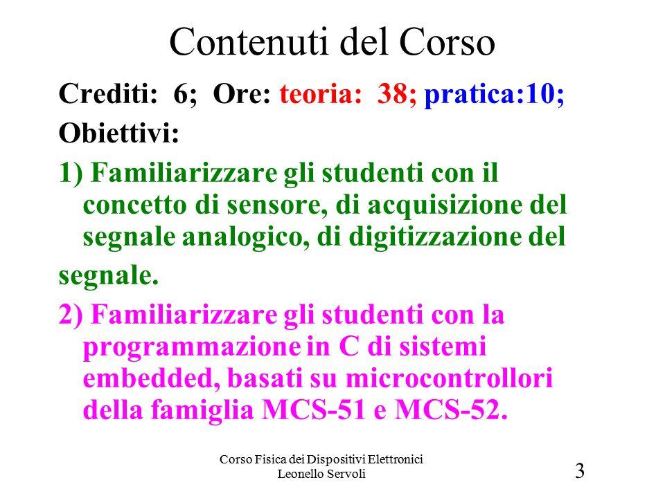 3 Corso Fisica dei Dispositivi Elettronici Leonello Servoli Contenuti del Corso Crediti: 6; Ore: teoria: 38; pratica:10; Obiettivi: 1) Familiarizzare