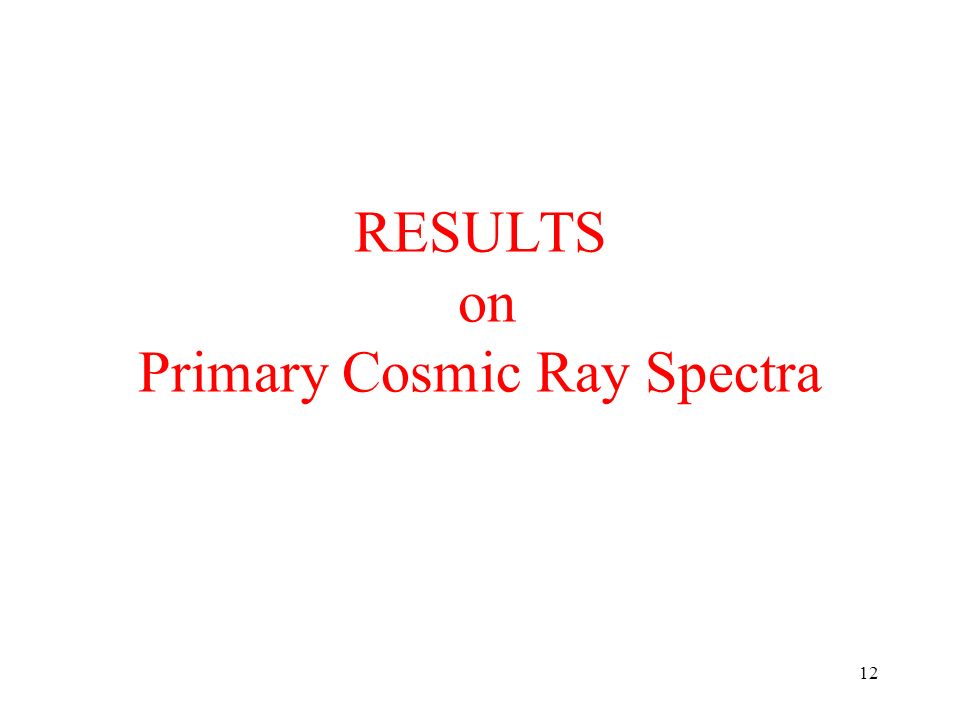 12 RESULTS on Primary Cosmic Ray Spectra