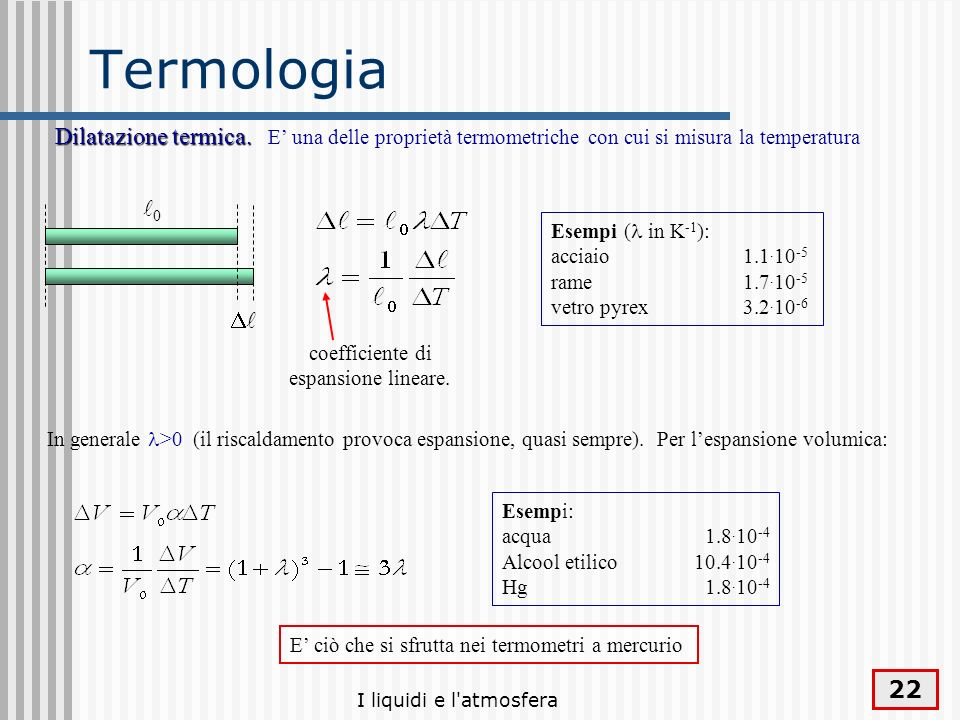 I liquidi e l'atmosfera 22 Termologia Dilatazione termica. Dilatazione termica. E una delle proprietà termometriche con cui si misura la temperatura c