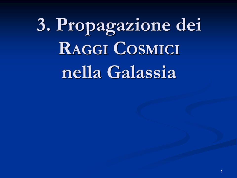 1 3. Propagazione dei R AGGI C OSMICI nella Galassia
