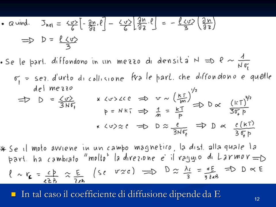 12 In tal caso il coefficiente di diffusione dipende da E In tal caso il coefficiente di diffusione dipende da E