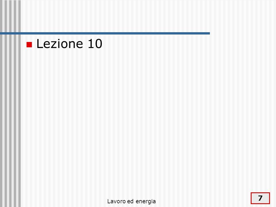 Lavoro ed energia 7 Lezione 10