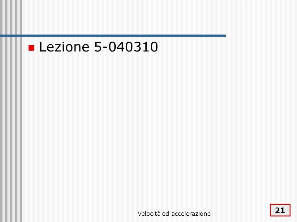 Velocità ed accelerazione 21 Lezione 5-040310