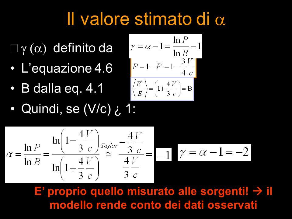 Il valore stimato di definito da Lequazione 4.6 B dalla eq. 4.1 Quindi, se (V/c) ¿ 1: E proprio quello misurato alle sorgenti! il modello rende conto