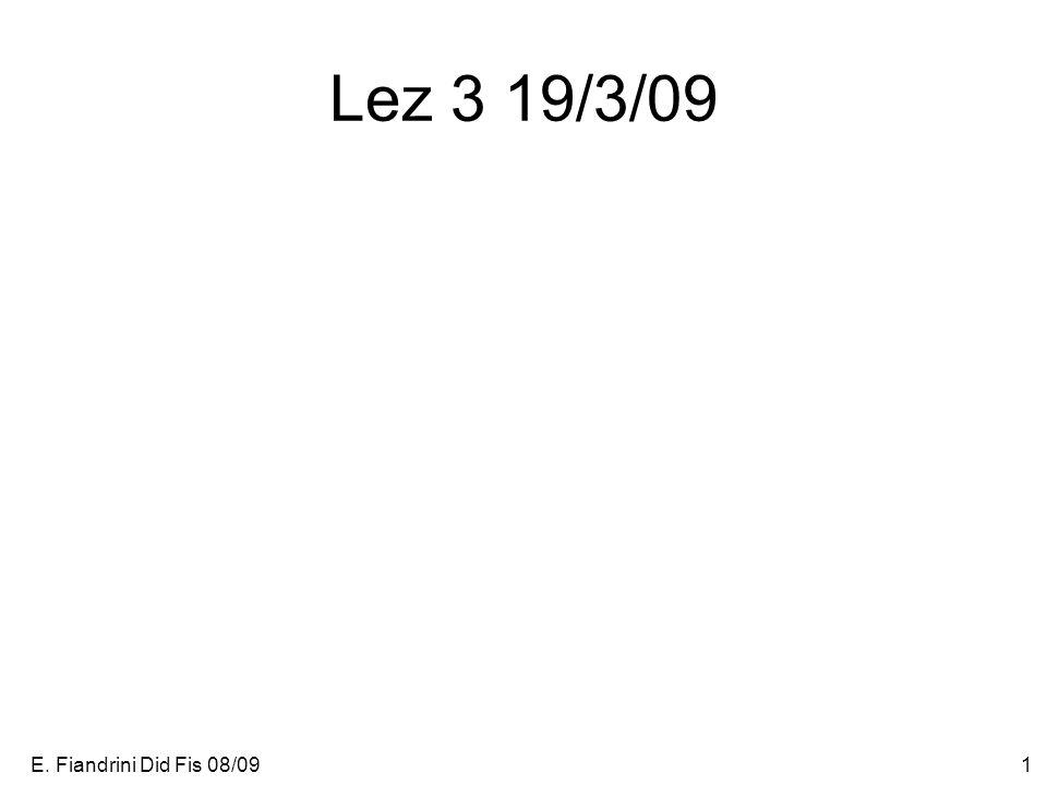E. Fiandrini Did Fis 08/091 Lez 3 19/3/09