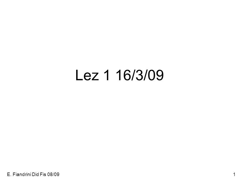 E. Fiandrini Did Fis 08/091 Lez 1 16/3/09