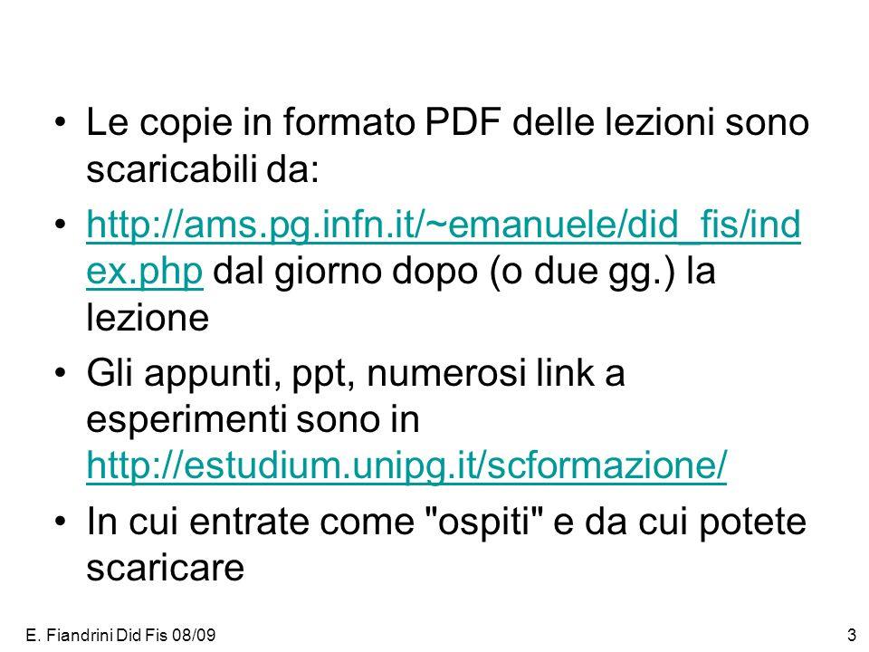 E. Fiandrini Did Fis 08/093 Le copie in formato PDF delle lezioni sono scaricabili da: http://ams.pg.infn.it/~emanuele/did_fis/ind ex.php dal giorno d
