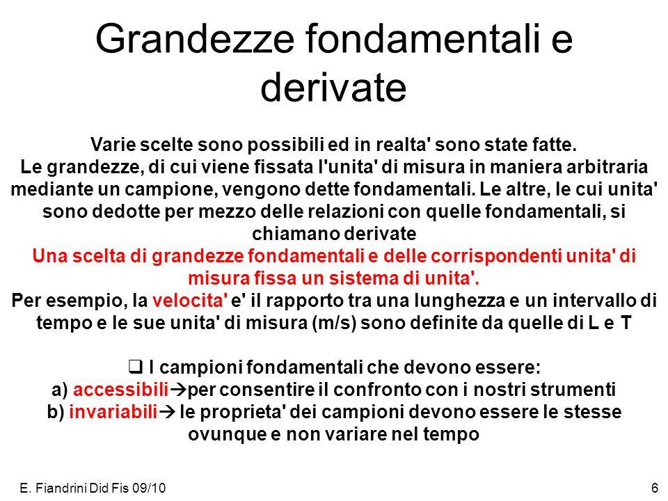 E. Fiandrini Did Fis 09/106 Grandezze fondamentali e derivate Varie scelte sono possibili ed in realta' sono state fatte. Le grandezze, di cui viene f