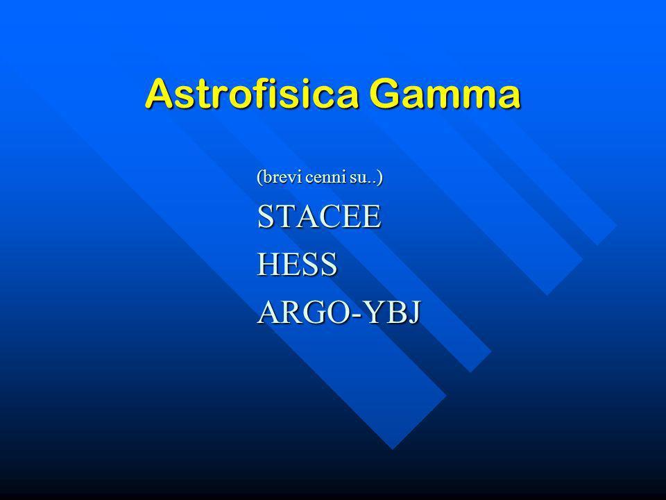Astrofisica Gamma (brevi cenni su..) STACEEHESSARGO-YBJ