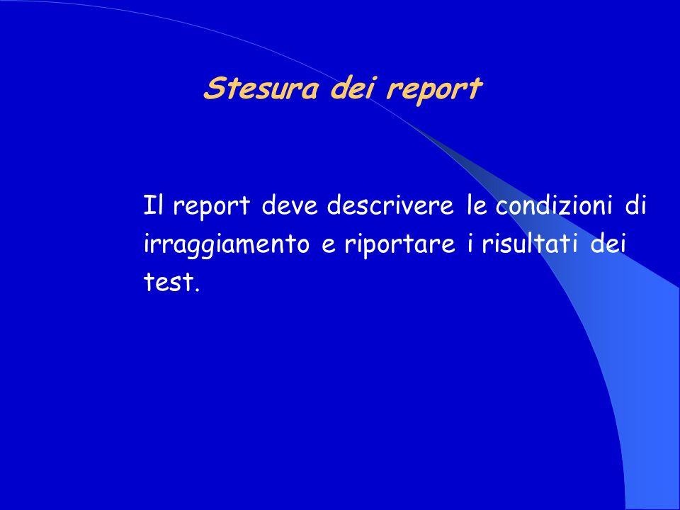 Stesura dei report Il report deve descrivere le condizioni di irraggiamento e riportare i risultati dei test.