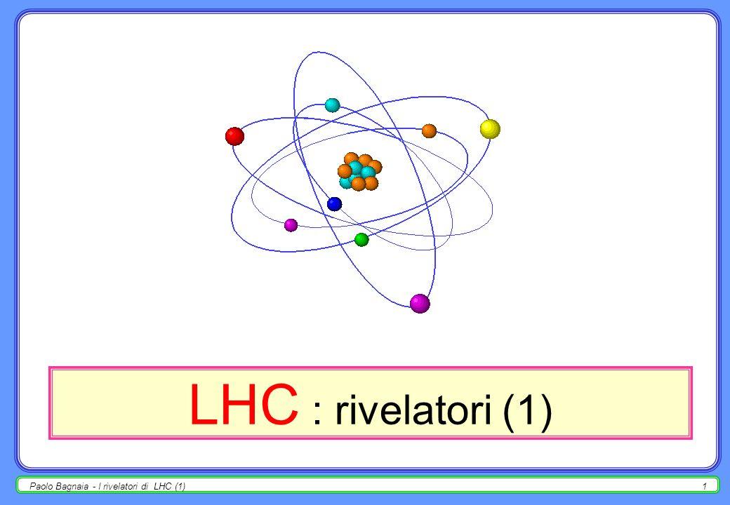 Paolo Bagnaia - I rivelatori di LHC (1)1 LHC : rivelatori (1)