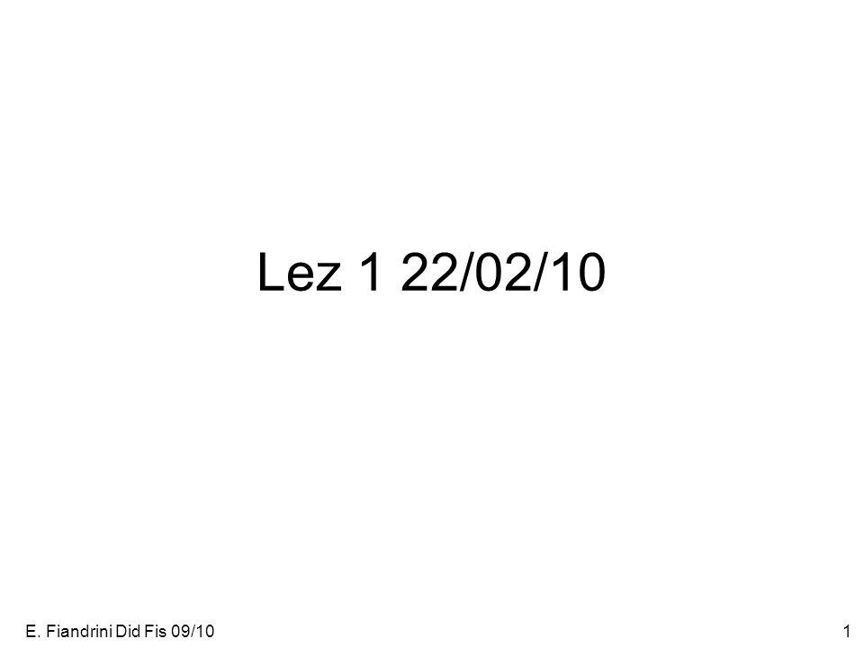 E. Fiandrini Did Fis 09/101 Lez 1 22/02/10