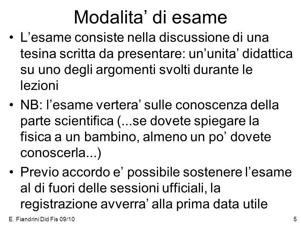 E. Fiandrini Did Fis 09/105 Modalita di esame Lesame consiste nella discussione di una tesina scritta da presentare: ununita didattica su uno degli ar