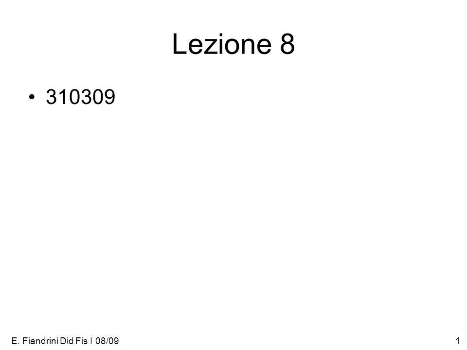 E. Fiandrini Did Fis I 08/091 Lezione 8 310309