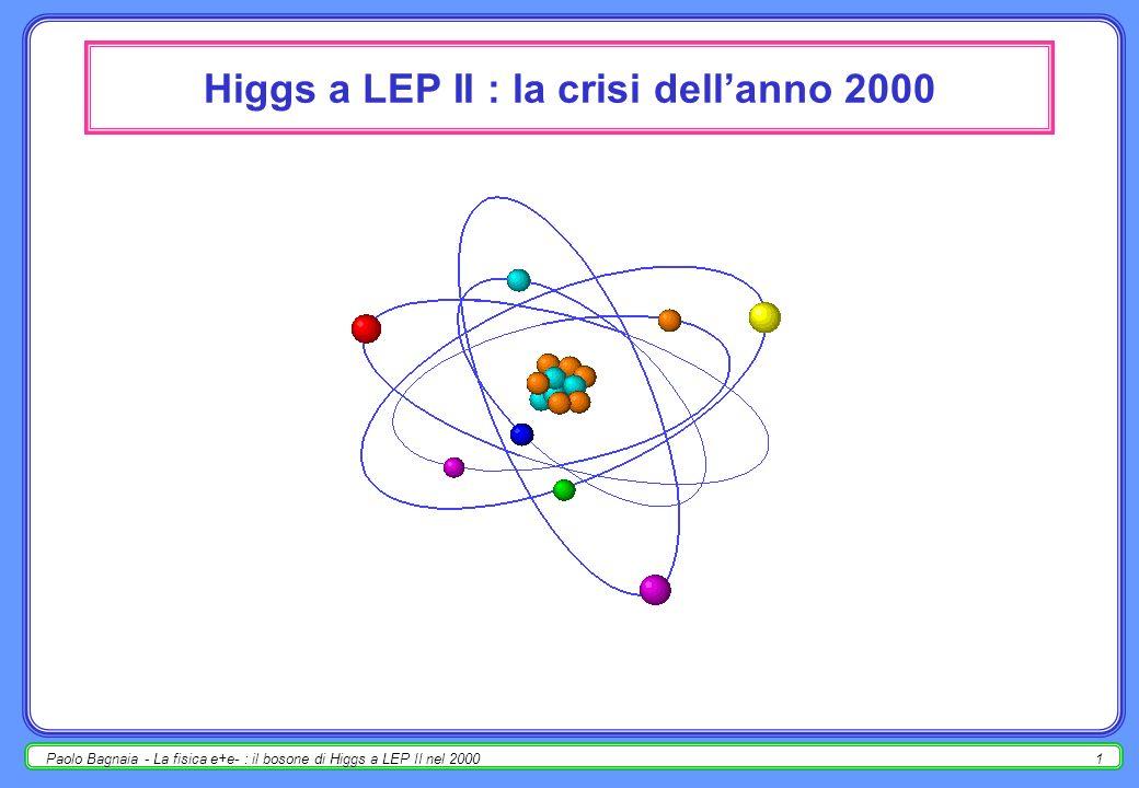 Paolo Bagnaia - La fisica e+e- : il bosone di Higgs a LEP II nel 20001 Higgs a LEP II : la crisi dellanno 2000